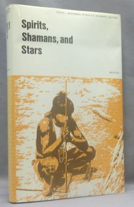 Spirits, Shamans, and Stars: Perspectives from South America. David L. BROWMAN, Ronald A. SCHWARZ