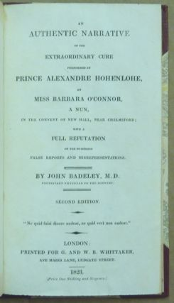 An Authentic Narrative of the Extraordinary Cure performed by Prince Alexandre Hohenlohe on Miss Barbara O'Connor, a Nun, in the Convent of New Hall, near Chelmsford, with a Full Reputation of the numerous false reports and misrepresentations.