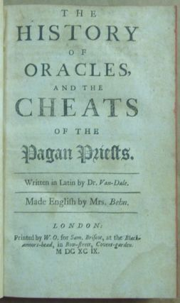The History of Oracles, and the Cheats of the Pagan Priests. Written in Latin by Mr. Van-Dale. Made English by Mrs. Behn.