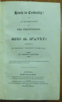 """Hints to Credulity! or, An Examination of the Pretensions of Miss M. McAvoy; occasioned by Dr. Renwick's """"Narrative"""" of her case."""