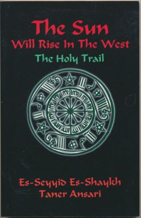 The Sun Will Rise in the West - The Holy Trail. Es-Seyyid Es-Shaykh Taner ANSARI, Tarsusi er...