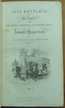 Isis Revelata: an Inquiry into the Origin, Progress, and present State of Animal Magnetism ( 2 vols. ).
