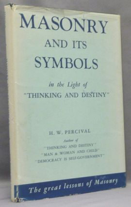 "Masonry and Its Symbols in the Light of ""Thinking and Destiny"" Freemasonry, Harold Waldwin PERCIVAL"