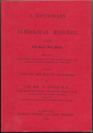 A Dictionary of Symbolical Masonry, including The Royal Arch Degree; according to the System...