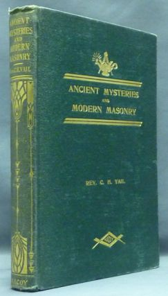 The Ancient Mysteries and Modern Masonry. Freemasonry, Rev. Charles H. VAIL.