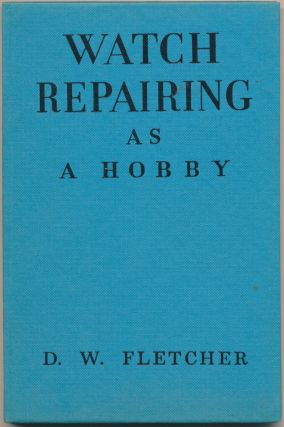 Watch Repairing as a Hobby. D. W. FLETCHER