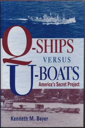 Q-ships versus U-boats: America's Secret Project. Kenneth M. BOYER, signed