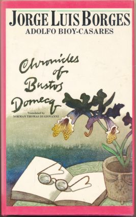 Chronicles of Bustos Domecq. Jorge Luis BORGES, Adolfo BIOY-CASARES, Norman Thomas di Giovanni