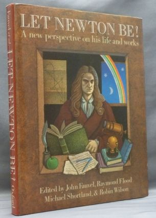 Let Newton Be! A New Perspective on his Life and Works. Sir Isaac NEWTON, John Fauvel, Raymond...