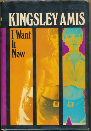 I Want It Now. Kingsley AMIS