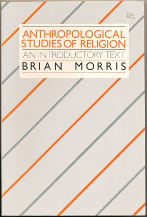 Anthropological Studies of Religion: An Introductory Text. Brian MORRIS