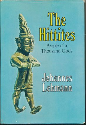 The Hittites: People of a Thousand Gods. Johannes LEHMANN, J. Maxwell Brownjohn