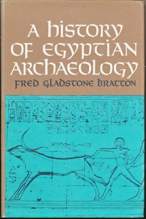 A History of Egyptian Archaeology. Fred Gladstone BRATTON