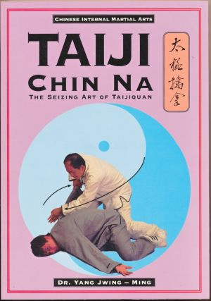 Taiji Chin Na: The Seizing Art of Taijiquan ( Qin Na ). Dr. Yang JWING-Ming