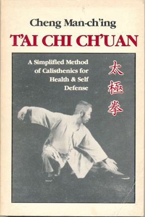 T-ai Chi Ch'uan: A Simplified Method of Calisthenics for Health & Self Defense. George K. C....