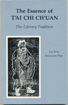 The Essence of T'ai-Chi Ch'uan: The Literary Tradition. Robert Amacker Martin Inn, Susan Foe,...