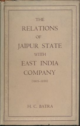 The Relations of Jaipur State with East India Company ( 1803-1858 ). H. C. BATRA