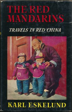 The Red Mandarins: Travels in Red China. Karl ESKELUND