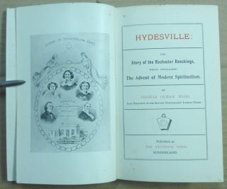 Hydesville: The Story of the Rochester Knockings, which proclaimed The Advent of Modern Spiritualism.