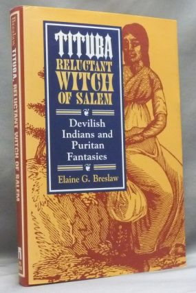 Tituba, Reluctant Witch of Salem: Devilish Indians and Puritan Fantasies. Elaine G. BRESLAW