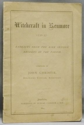 Witchcraft in Kenmore, 1730-57: Extracts from the Kirk Session Records of the Parish. John...