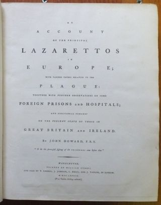An Account of the Principal Lazarettos in Europe; with Various Papers Relative to the Plague: together with further observations on some Foreign Prisons and Hospitals; and additional remarks on the Present State of those in Great Britain and Ireland.