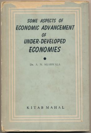 Some Aspects of Economic Advancement of Under-Developed Economies. Dr. A. N. AGARWALA