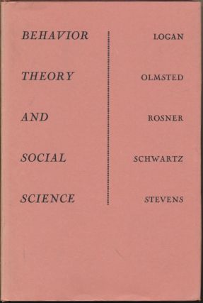 Behavior Theory and Social Science. Frank A. LOGAN, David L. OLMSTED, Burton S. ROSNER, Richard...