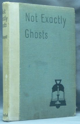 Not Exactly Ghosts. Sir Andrew CALDECOTT