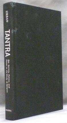 Tantra. Sex, Secrecy, Politics and Power in the Study of Religion. Hugh B. URBAN