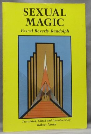 Sexual Magic. Paschal Beverly RANDOLPH, and, Edited, Translated, Robert North -, Edward James