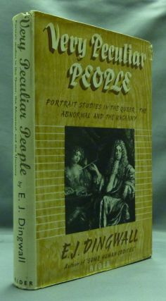 Very Peculiar People: Portrait Studies in the Queer, the Abnormal and the Uncanny. E. J. DINGWALL, Signed.