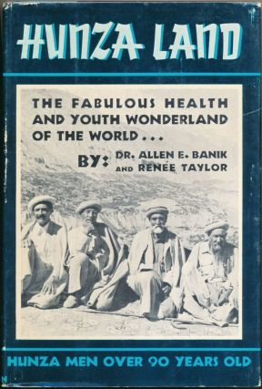 Hunza Land: The Fabulous Health and Youth Wonderland of the World. Dr. Allen E. BANIK, Renee TAYLOR