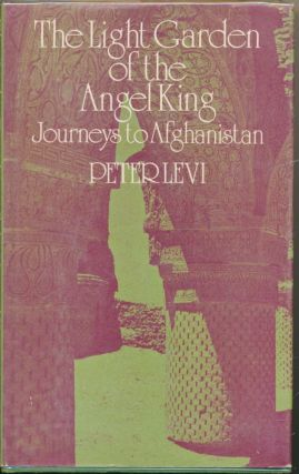 The Light Garden of the Angel King: Journeys to Afghanistan. Peter LEVI
