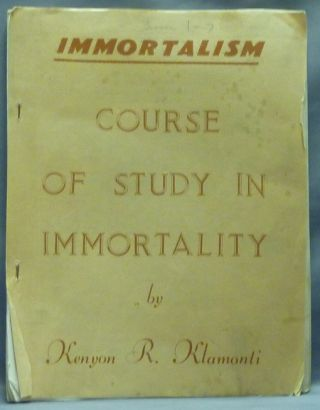 Immortalism. Course of Study in Immortality. Kenyon R. KLAMONTI, Professor Hilton Hotema.