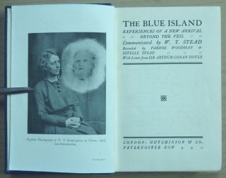The Blue Island: Experiences of a New Arrival; Recorded by Pardoe Woodman & Estelle Stead. Prefatory note by Arthur Conan Doyle