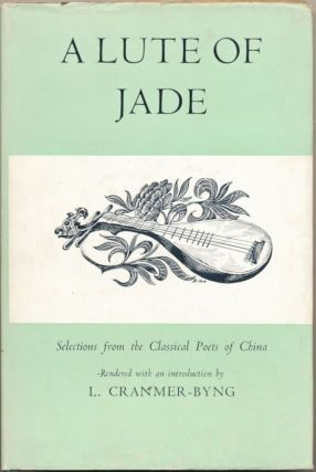 A Lute of Jade: Selections from the Classical Poets of China. L. CRANMER-BYNG, Edited