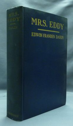 Mrs. Eddy: The Biography of a Virginal Mind. Edwin Franden DAKIN, signed