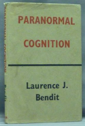 Paranormal Cognition: Its Place in Human Psychology. Laurence J. BENDIT.