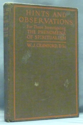 Hints and Observations for Those Investigating the Phenomena of Spiritualism. W. J. CRAWFORD, signed F. Bligh Bond related.