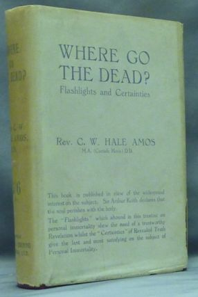 Where Go the Dead? Flashlights and Certainties. Rev. C. W. Hale AMOS