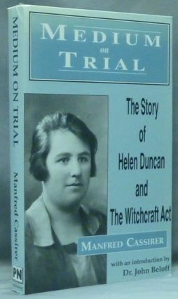 Medium on Trial: The Story of Helen Duncan and The Witchcraft Act. Manfred CASSIRER, Dr. John Beloff.