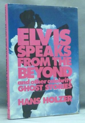 Elvis Speaks from the Beyond and other Celebrity Ghost Stories. Hans HOLZER
