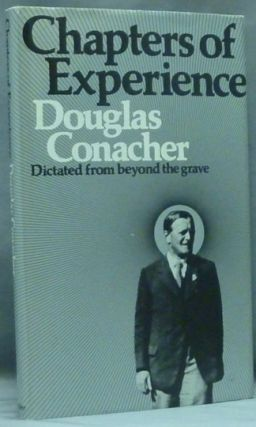 Chapters of Experience.; Dictated from Beyond the Grave. Douglas CONACHER, Eira Conacher, Introduction, compiled from transcription.