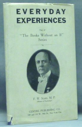 "Everyday Experiences; One of ""The Books Without an If"" Series. F. W. SEARS, M. P."
