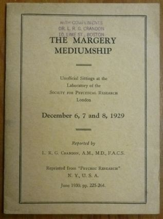 The Margery Mediumship - Unofficial Sittings at the Laboratory of the Society for Psychical Research. London, December 6, 7 and 8, 1929. L. R. G. CRANDON.