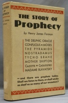 The Story of Prophecy in the Life of mankind from Early Times to the Present Day. Henry James FORMAN
