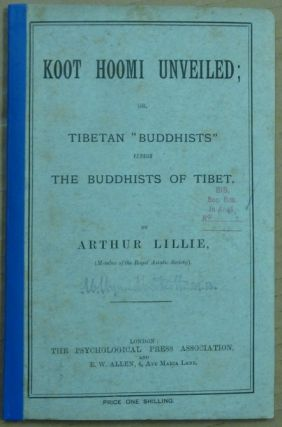"Koot Hoomi Unveiled; or, Tibetan ""Buddhists"" versus The Buddhists of Tibet. Arthur: presentation..."