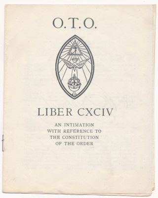 O.T.O. Liber CXCIV: An Intimation with Reference to the Constitution of the Order. Aleister CROWLEY.