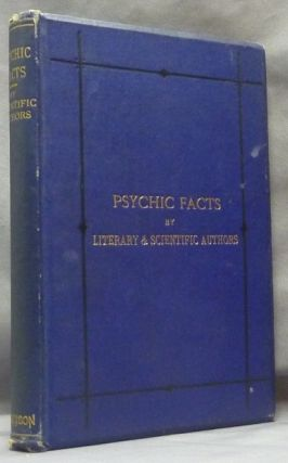 Psychic Facts: A Selection from the Writings of Various Authors on Psychical Phenomena; by...